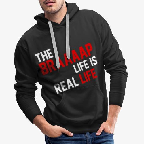 The Braaaap life is real life - Sweat-shirt à capuche Premium pour hommes
