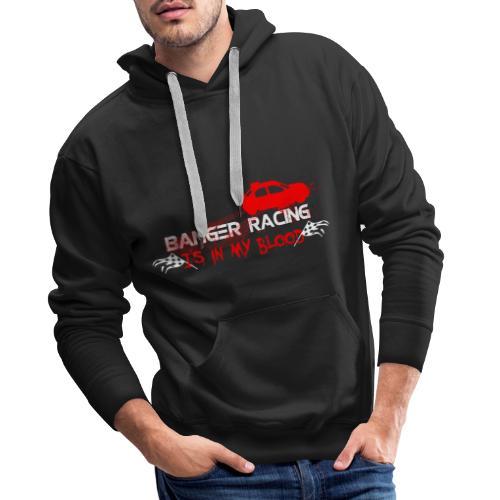 Banger Racing is in my blood - Men's Premium Hoodie