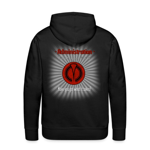 Administration Have you got what it takes - Männer Premium Hoodie