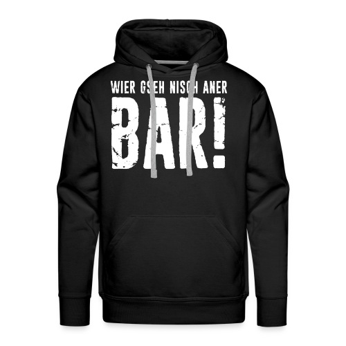 WIER GSEH NISCH ANER BAR! - Männer Premium Hoodie