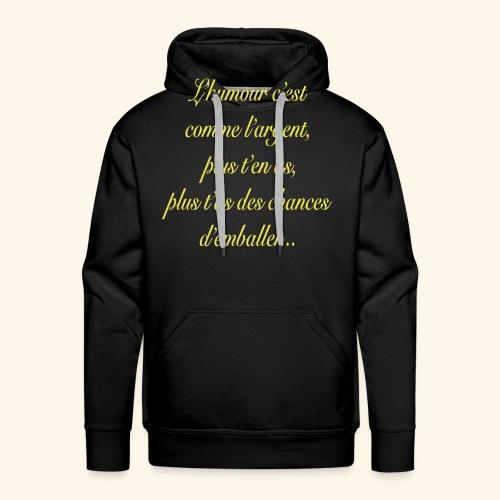 L'humour c'est comme l'argent plus t'en as... - Sweat-shirt à capuche Premium pour hommes