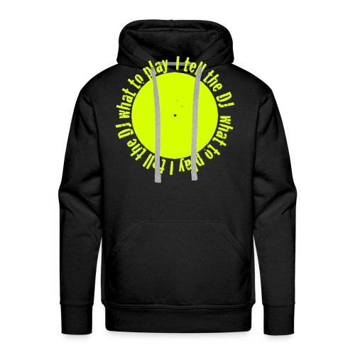I tell the DJ what to play around a records - Men's Premium Hoodie