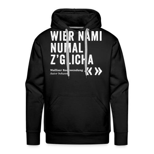 WIER NÄMI NUMAL Z'GLICHA - Männer Premium Hoodie