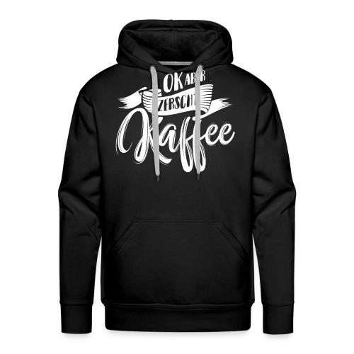 OK ABER ZERSCHT KAFFEE - Männer Premium Hoodie