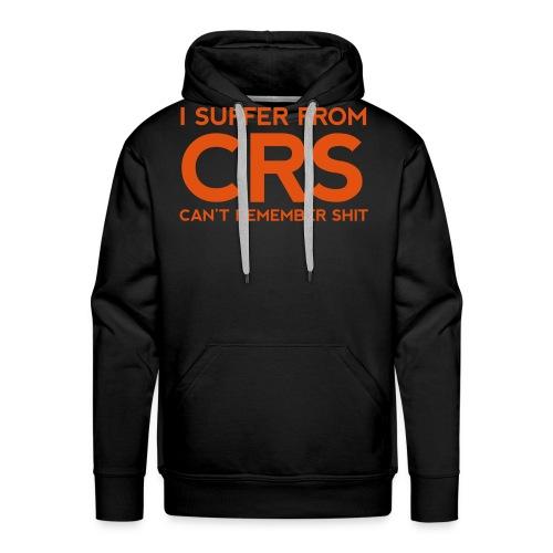 I suffer from CRS - Miesten premium-huppari