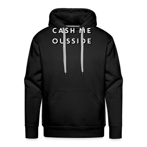 CASH ME OUSSIDE quote - Men's Premium Hoodie