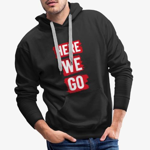 HERE WE GO - Men's Premium Hoodie