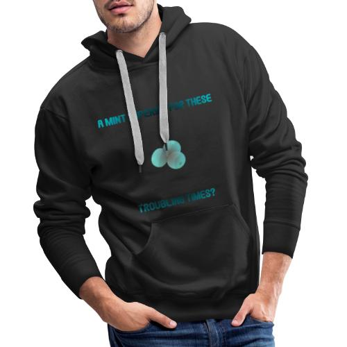 A Mint Imperial For These Troubling Times - Men's Premium Hoodie