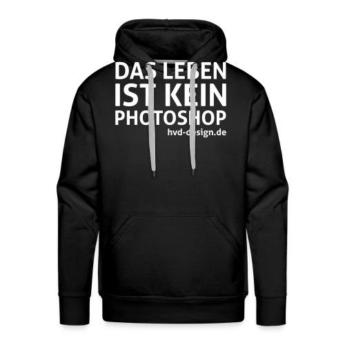 Das Leben ist kein Photoshop - Männer Premium Hoodie