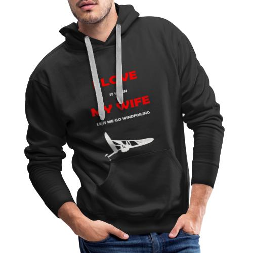 I Love my wife when... - Men's Premium Hoodie
