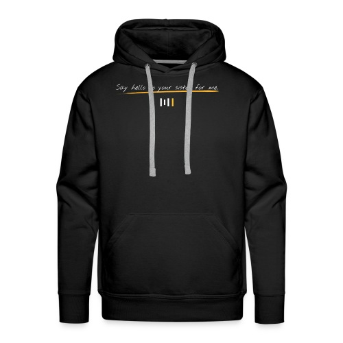 Say hello to your sister for me - Men's Premium Hoodie