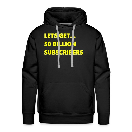 Lets Get 50 Billion Subscribers - Mannen Premium hoodie