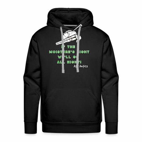 IF THE MOISTURE'S RIGHT SILAGE SEASON - Men's Premium Hoodie