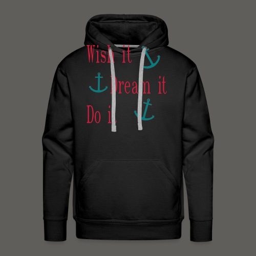 Wish it Dream it Do it - Männer Premium Hoodie