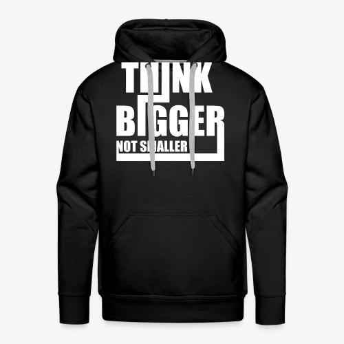Think Bigger Not Smaller T-Shirt Design Spruch - Männer Premium Hoodie