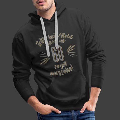 Geburtstag 60 - Bitte kein Neid grau - Rahmenlos T - Männer Premium Hoodie