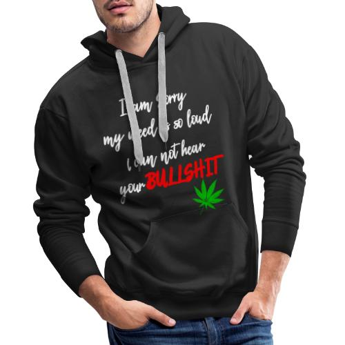 Sorry is loud - Cannabis and other bullshit - Men's Premium Hoodie