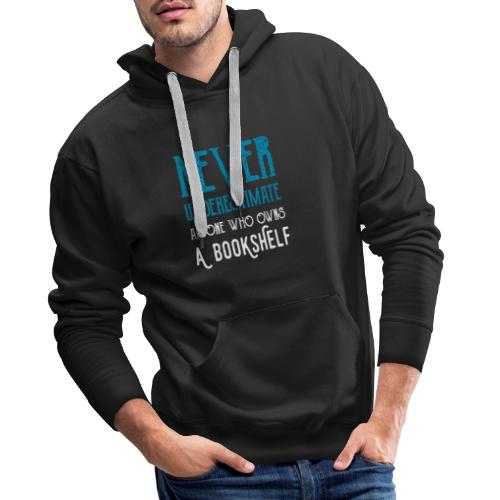 0148 Do not underestimate anyone with a bookshelf - Men's Premium Hoodie