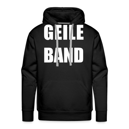 GEILE BAND - Männer Premium Hoodie