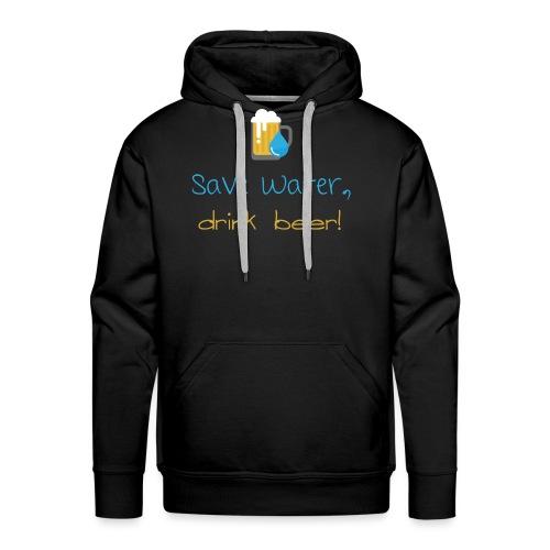 Save water, drink beer! - Men's Premium Hoodie