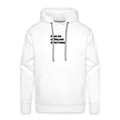 if your not smiling your doing it wong - Men's Premium Hoodie