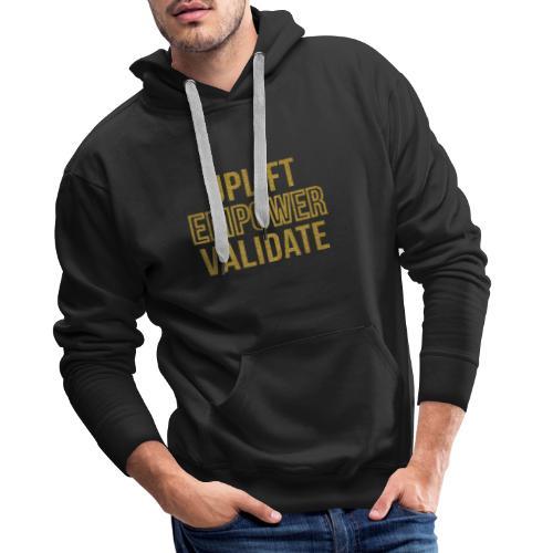 Uplift Empower Validate - Men's Premium Hoodie