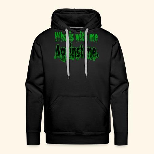 Who is with me is against me. - Sweat-shirt à capuche Premium pour hommes
