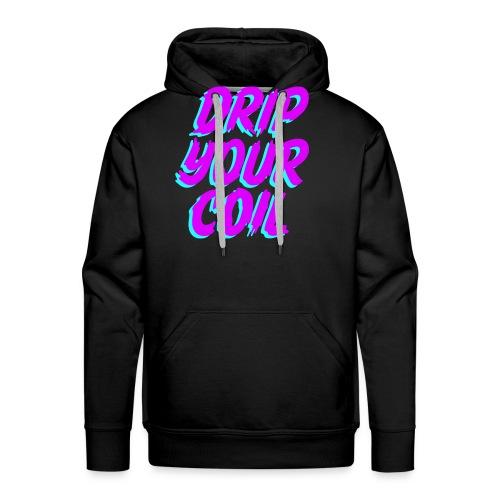 Drip Your Coil - Sudadera con capucha premium para hombre