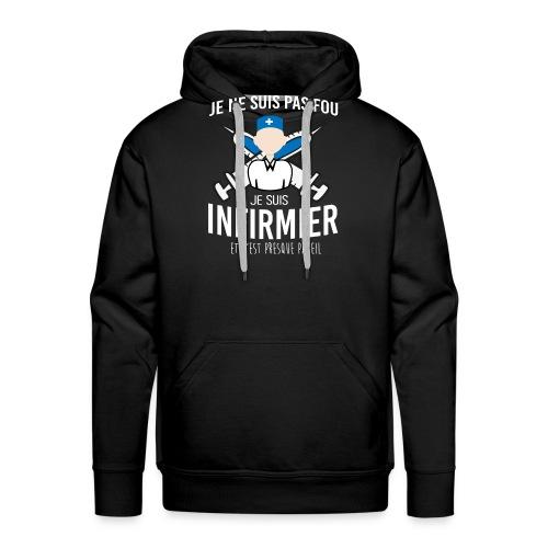 SUIS PAS FOU JE SUIS INFIRMIER - Sweat-shirt à capuche Premium pour hommes