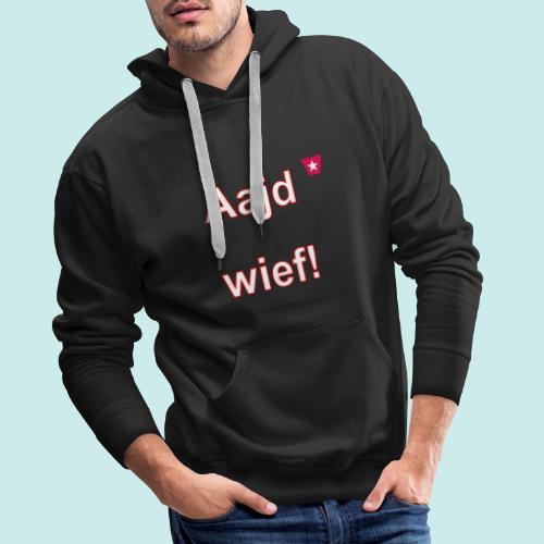 Aajd wief def w verti - Mannen Premium hoodie