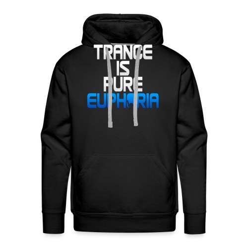 Trance Is Pure Euphoria! - Men's Premium Hoodie
