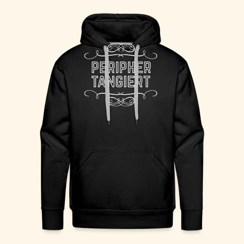 lustiges Sprüche-T-Shirt Peripher tangiert - Männer Premium Hoodie