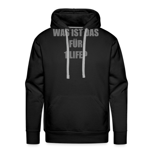Was ist das für 1 life? - Männer Premium Hoodie