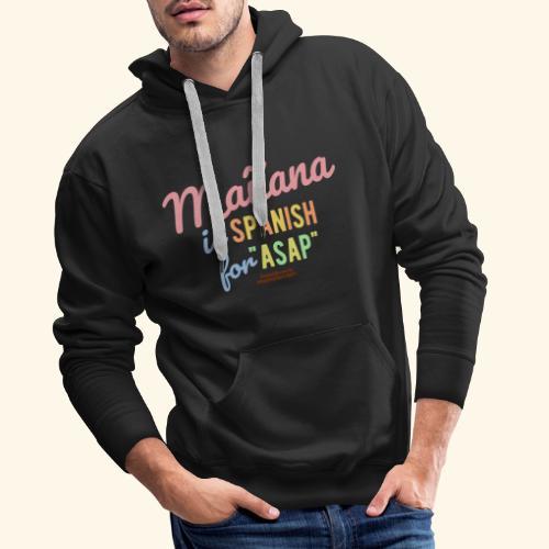 Sprüche T Shirt Mañana - Männer Premium Hoodie