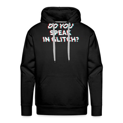 Do You Speak In Glitch - Men's Premium Hoodie