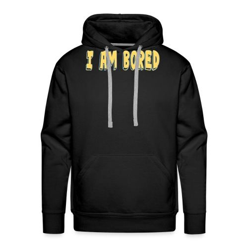 I AM BORED T-SHIRT - Men's Premium Hoodie
