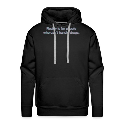 Reality is for people who.. - Männer Premium Hoodie