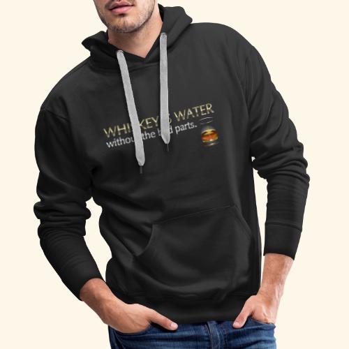 Whiskey T Shirt Whiskey is water - Männer Premium Hoodie