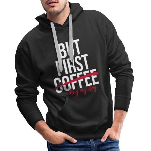 But first coffee - hug my dog - Männer Premium Hoodie