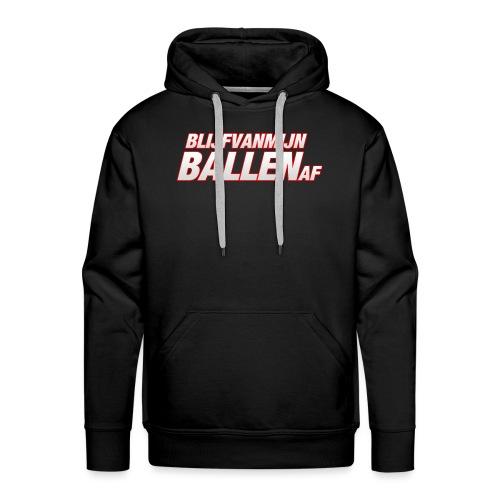 blijfvanmijnballenaftshirt - Mannen Premium hoodie