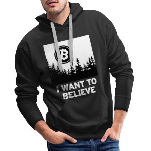 I Want to Believe ... - Bitcoin Shirt Design - Men's Premium Hoodie