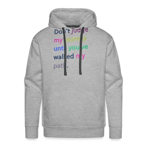 Dont judge my journey until you've walked my path - Men's Premium Hoodie