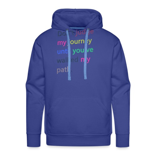 Dont judge my journey until you've walked my path - Men's Premium Hoodie