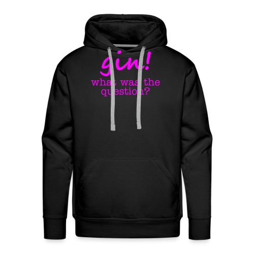 gin! what was the question - Men's Premium Hoodie