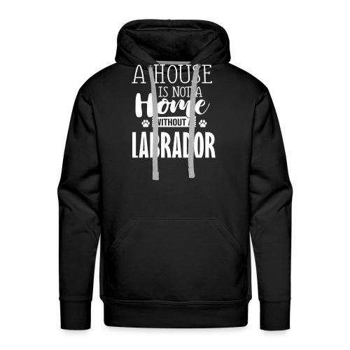 Labrador- A HOUSE IS NOT A HOME WITHOUT - Männer Premium Hoodie