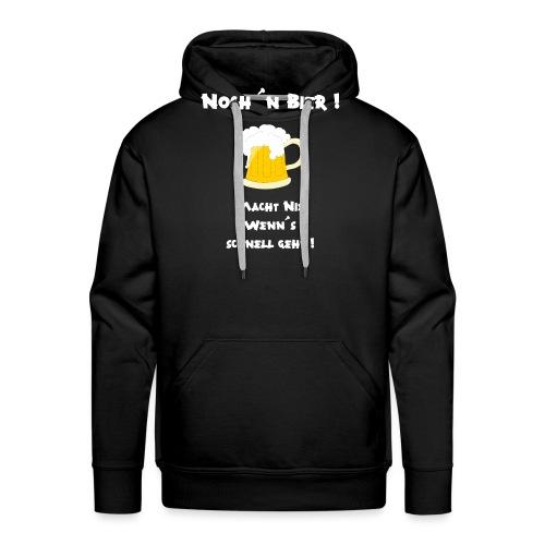 Noch ´n Bier ! - Macht nix wenn´s schnell geht ! - Männer Premium Hoodie