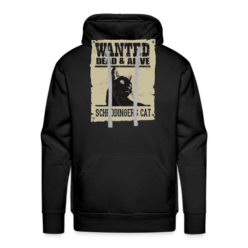Wanted dead and alive schrodinger's cat - Men's Premium Hoodie