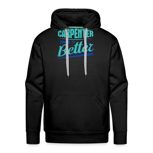Carpenter Gift Carpenter Make it Better - Men's Premium Hoodie