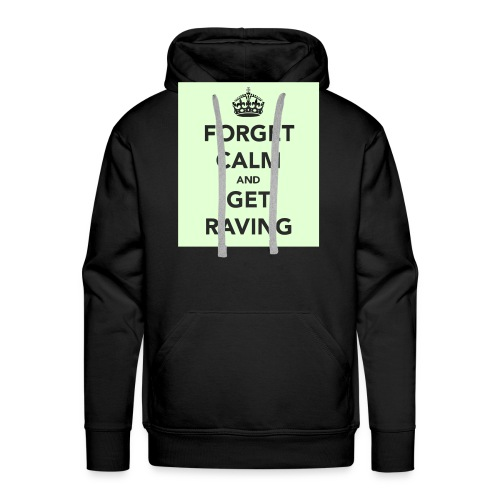 Forget Calm and Get Raving - Men's Premium Hoodie