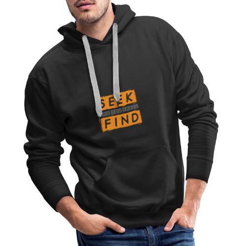 SEEK AND YOU SHALL FIND- T-SHIRT - Männer Premium Hoodie